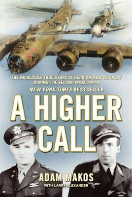 A Higher Call The Incredible True Story of Heroism and Chivalry... 9781782392569