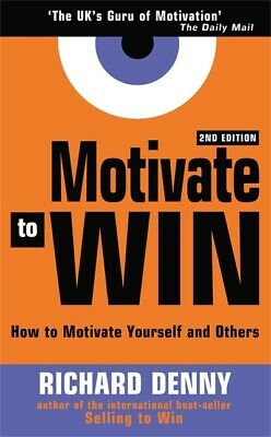 Motivate to win: how to motivate yourself and others by Richard Denny