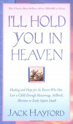 ILL HOLD YOU IN HEAVEN: Healing and Hope for the Pa... by HAYFORD JACK Paperback