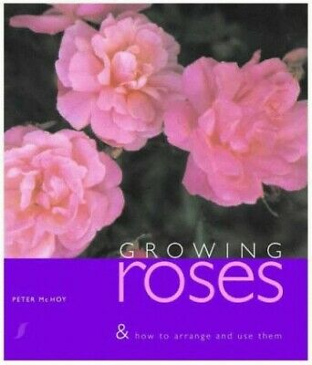 Growing Roses: The Complete Book for Rose Lovers - ... by McHoy, Peter Paperback
