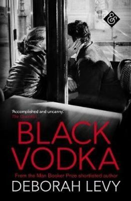 Black Vodka by Deborah Levy (Paperback, 2017)
