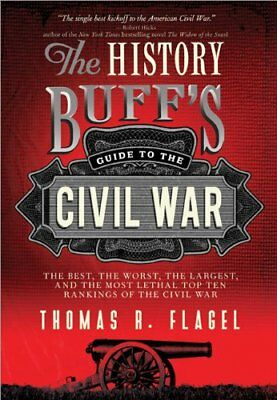 The History Buffs Guide to the Civil War: The best, the worst, the largest, and