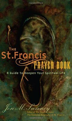 The St. Francis Prayer Book: A Guide to Deepen Your Spiritual Life by Jon M. Swe