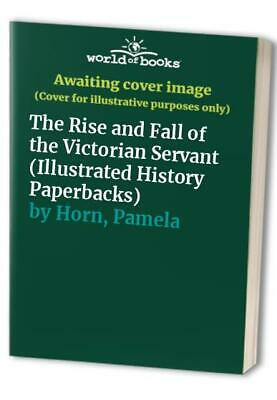 The Rise and Fall of the Victorian Servant (Illustr... by Horn, Pamela Paperback