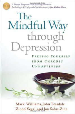The Mindful Way Through Depression: Freeing Yourself from Chronic Unhappiness (