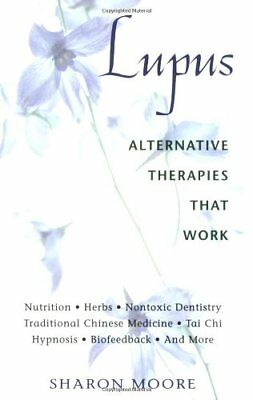 Lupus: Alternative Therapies That Work by Sharon Moore