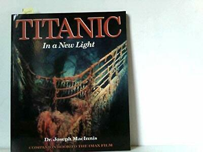 Titanic: A New Light in the World's Most Famous Sh... by MacInnis, Joe Paperback