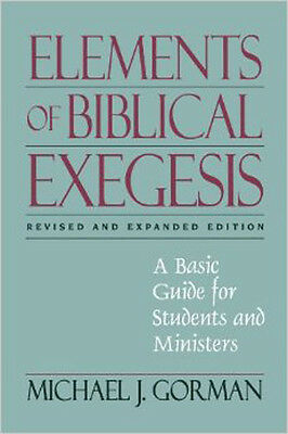 Elements of Biblical Exegesis : A Basic Guide for Students and Ministers by...