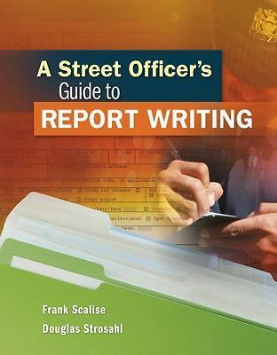 A Street Officer's Guide to Report Writing by Frank Scalise and Douglas Strosahl