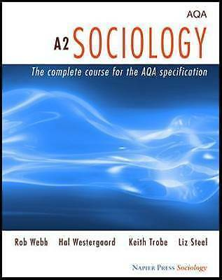 A2 Sociology: The Complete Course for the AQA Specification (Napier Press), Rob