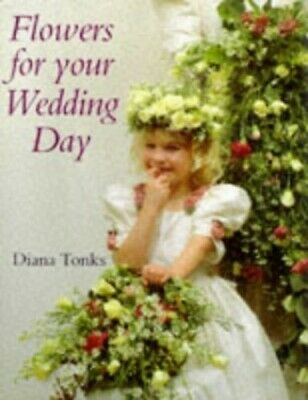 Flowers for Your Wedding Day by Tonks, Diana Hardback Book The Cheap Fast Free