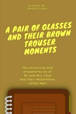 A Pair of Glasses and their Brown Trouser Moments: Motorhome ... by Glass, David