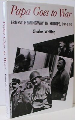 Papa Goes to War: Ernest Hemingway in Europe, 19... by Whiting, Charles Hardback