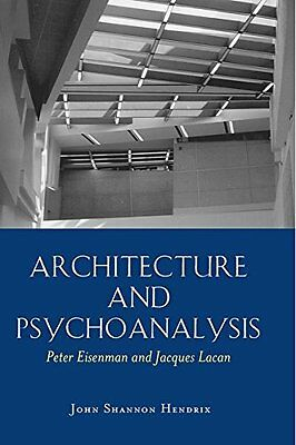 Architecture and Psychoanalysis: Peter Eisenman and Jacques Lacan
