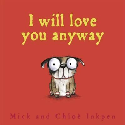 I Will Love You Anyway by Mick Inkpen 9781444924572 (Paperback, 2016)