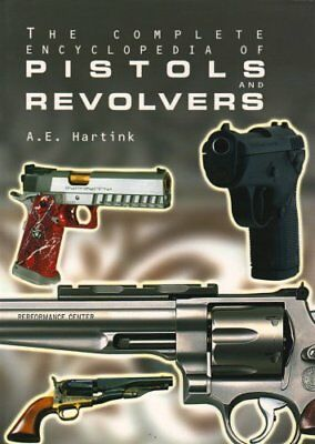 The Complete Encyclopedia of Pistols and Revolvers by A.E. Hartink