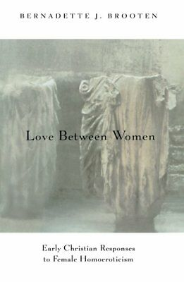 Love Between Women: Early Christian Responses to Female Homoeroticism (Chicago
