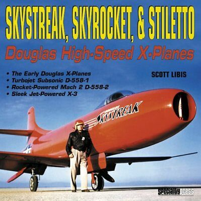 Skystreak, Skyrocket, & Stiletto: Douglas High-Speed Planes X-Planes
