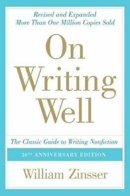 On Writing Well The Classic Guide to Writing Nonfiction 9780060891541