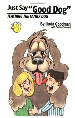 Just Say Good Dog: Teaching the Family Dog by Goodman, Linda Paperback Book The