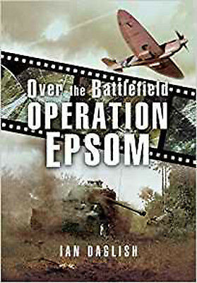 Operation Epsom - Over the Battlefield, New, Ian Daglish Book