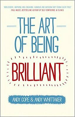 The Art of Being Brilliant: Transform Your Life by Doing W... by Whittaker, Andy
