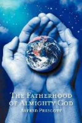 Prescott, Alfred: The Fatherhood of Almighty God