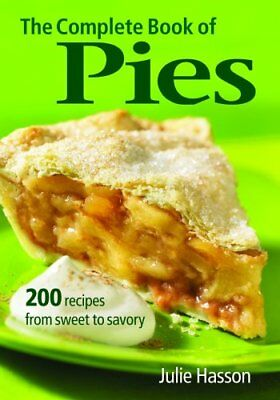 The Complete Book of Pies: 200 Recipes from Sweet