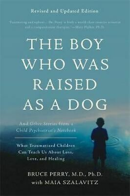 NEW The Boy Who Was Raised as a Dog, 3rd Edition By Bruce D. Perry Paperback