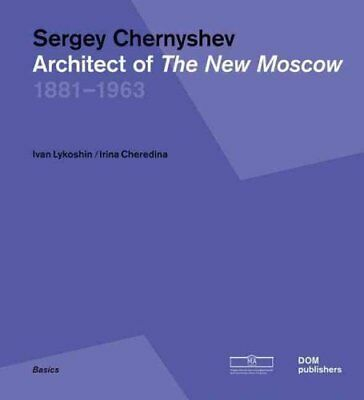 Sergey Chernyshev: Architect of the New Moscow by Ivan Lykoshin 9783869223148
