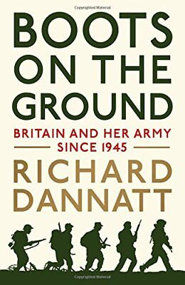 Boots on the Ground: Britain and her Army since 1945 By General Lord Richard Da