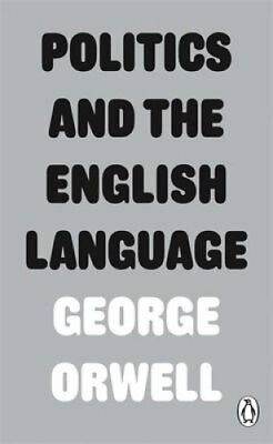 Politics and the English Language by George Orwell 9780141393063