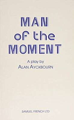 Man of the Moment - A Play (Acting Edition) by Ayckbourn, Alan Paperback Book