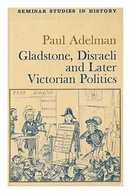 Gladstone, Disraeli and Later Victorian Politics (... by Adelman, Paul Paperback