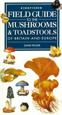 Field Guide to the Mushrooms and Toadstools of Brit... by Pegler, David Hardback