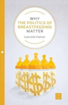 Why the Politics of Breastfeeding Matter by Susan Last 9781780665252