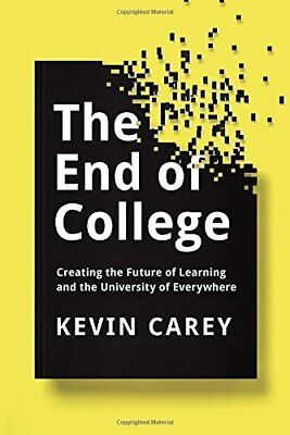 The End of College: Creating the Future of Learnin