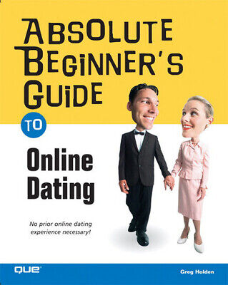 Absolute beginner's guide to online dating by Greg Holden (Paperback / softback)