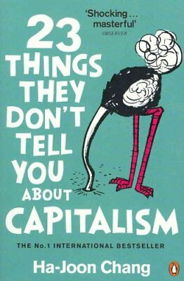 23 Things They Don't Tell You About Capitalism by Ha-Joon Chang 9780141047973