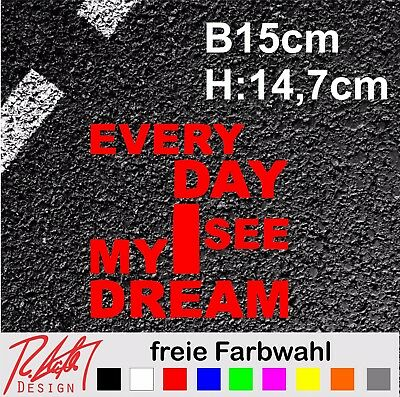 2x Every Day I See My Dream Sticker Tuning Racing Aufkleber Folie Rm Auto