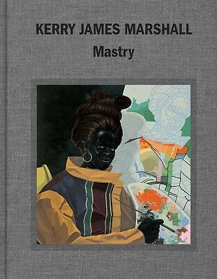Kerry James Marshall Mastry   New NOT IN PLASTIC   Hardcover