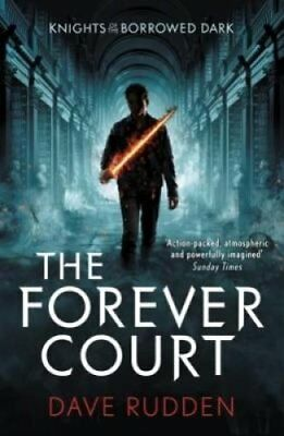 The Forever Court (Knights of the Borrowed Dark Book 2) by Dave Rudden...