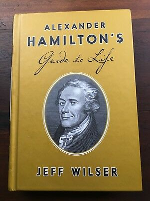 Alexander Hamilton's Guide to Life by Jeff Wilser (2016, Hardcover)