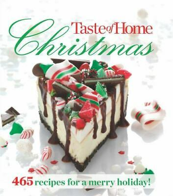 Taste of Home Christmas : 465 Recipes for a Merry Holiday! by Taste of Home Edit