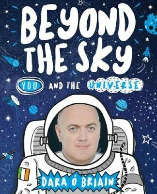 Beyond the Sky: You and the Universe by Dara O' Briain 9781407178998
