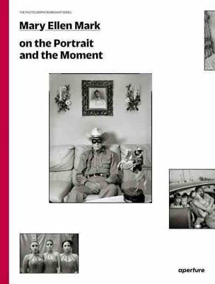 Mary Ellen Mark: On the Portrait and the Moment by Mary Ellen Mark, Laurie...