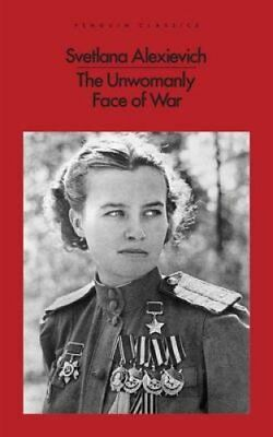 The Unwomanly Face of War by Svetlana Alexievich (Paperback, 2017)