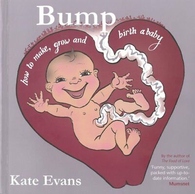 Bump How to Make, Grow and Birth a Baby by Kate Evans 9781908434357