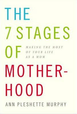 The 7 Stages of Motherhood: Making the Most of Your L... by Murphy, Ann Pleshett