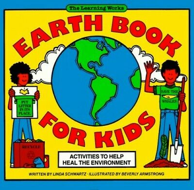 Earth Book for Kids: Activities to Help Heal the Environment by Schwartz, Linda